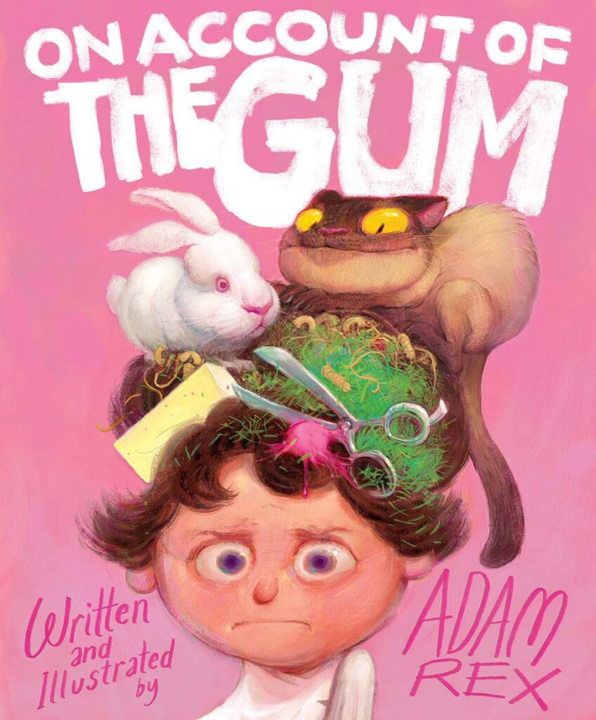 Picture Book ON ACCOUNT OF THE GUM. Cover shows child with hair full of crazy things like a cat, bunny, gum, butter.