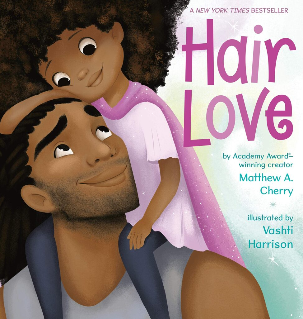 Picture Book HAIR LOVE. Cover has picture of Dad and Daughter looking at each other.