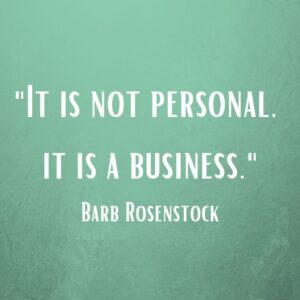 """Quote by Barb Rosenstock. """"It is not personal, it is a business."""""""